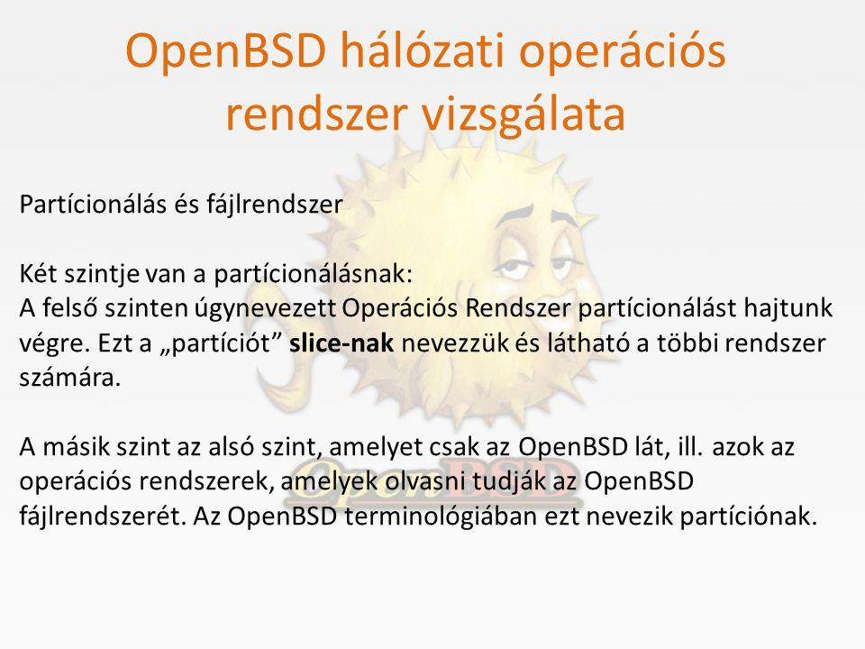 OpenBSD hálózati operációs rendszer vizsgálata Partícionálás és fájlrendszer Két szintje van a partícionálásnak: A felső szinten úgynevezett Operációs
