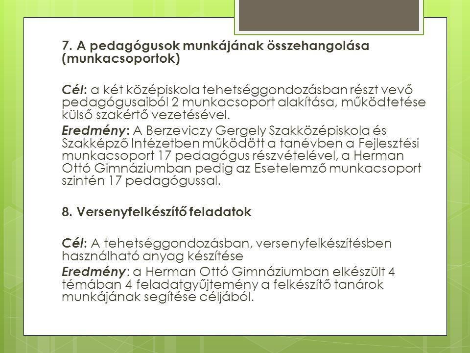 7. A pedagógusok munkájának összehangolása (munkacsoportok) Cél : a két középiskola tehetséggondozásban részt vevő pedagógusaiból 2 munkacsoport alakí