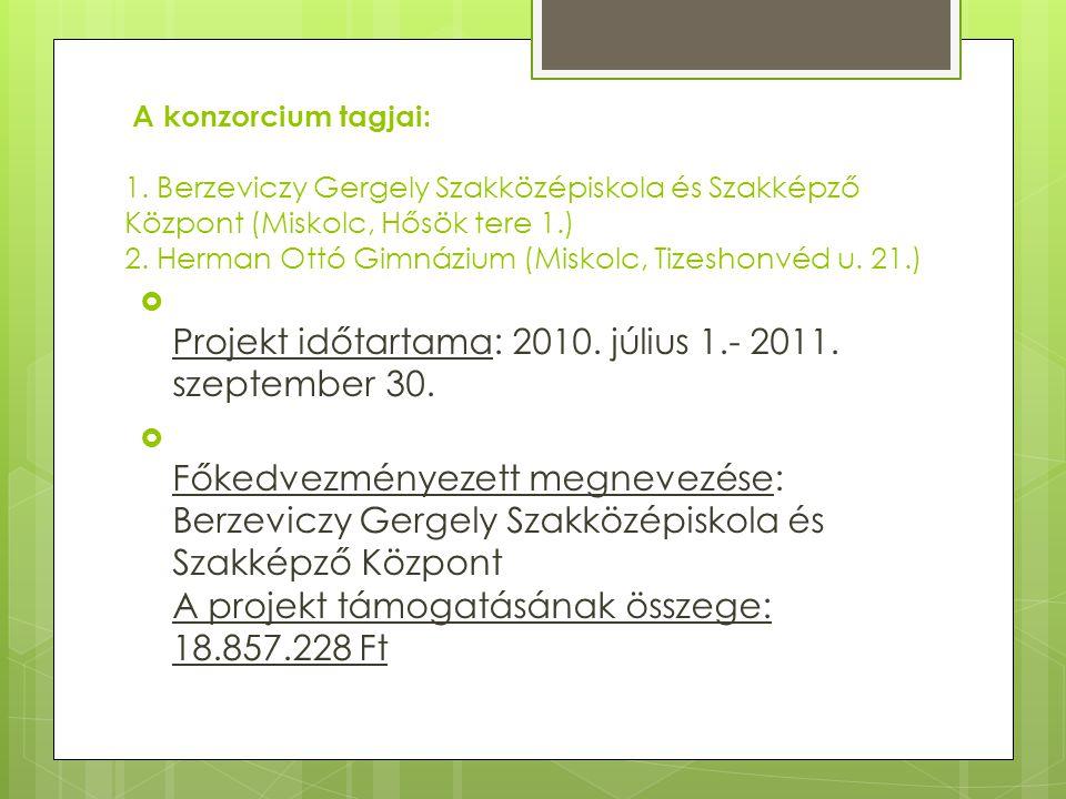 A konzorcium tagjai: 1. Berzeviczy Gergely Szakközépiskola és Szakképző Központ (Miskolc, Hősök tere 1.) 2. Herman Ottó Gimnázium (Miskolc, Tizeshonvé
