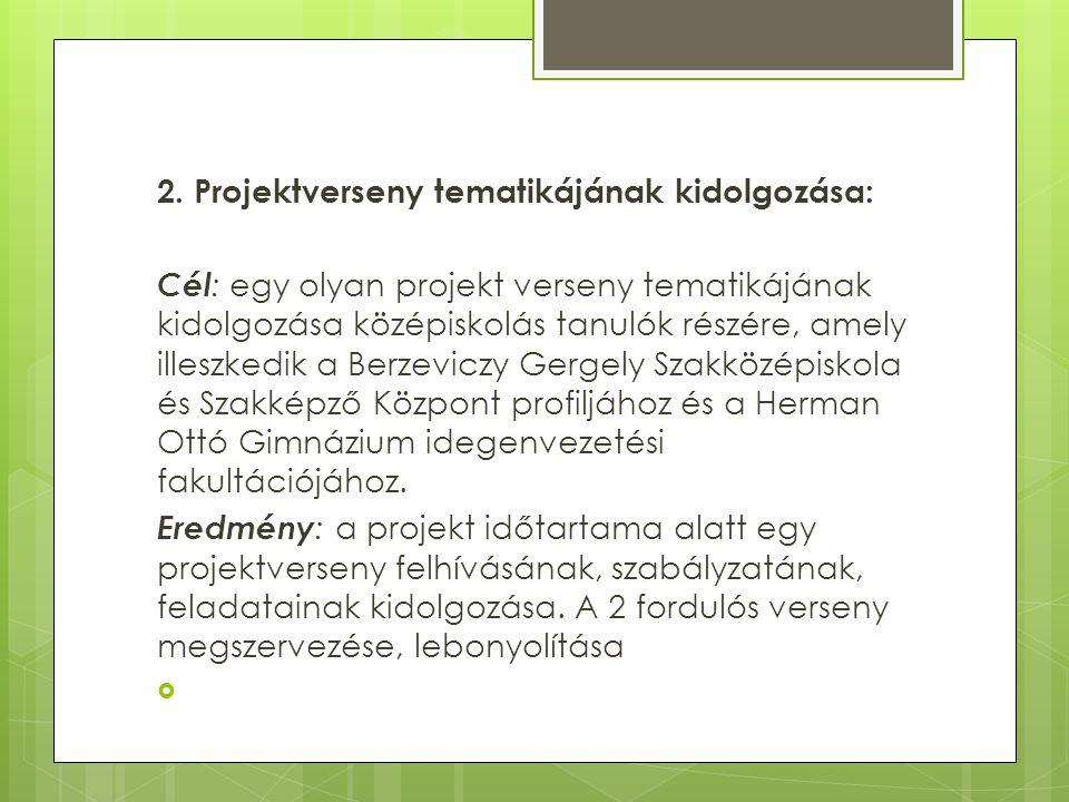 2. Projektverseny tematikájának kidolgozása: Cél : egy olyan projekt verseny tematikájának kidolgozása középiskolás tanulók részére, amely illeszkedik