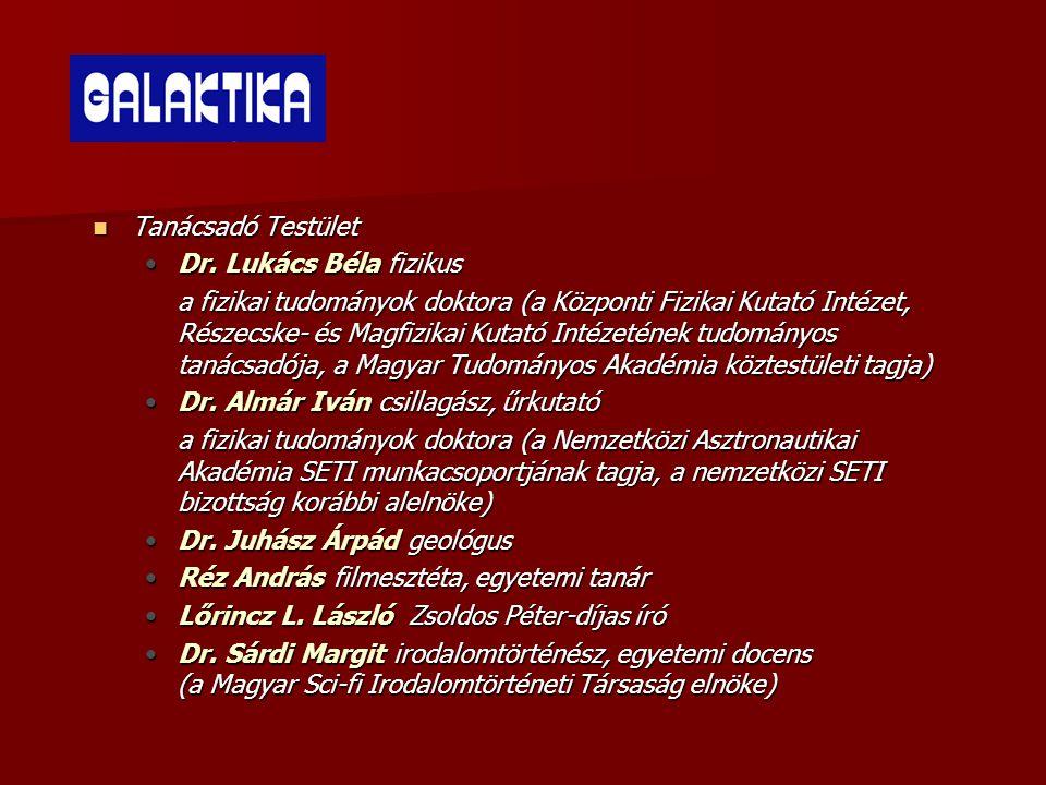  Tanácsadó Testület •Dr. Lukács Béla fizikus a fizikai tudományok doktora (a Központi Fizikai Kutató Intézet, Részecske- és Magfizikai Kutató Intézet