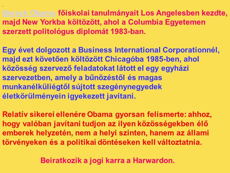 . Barack ObamaBarack Obama főiskolai tanulmányait Los Angelesben kezdte, majd New Yorkba költözött, ahol a Columbia Egyetemen szerzett politológus dip