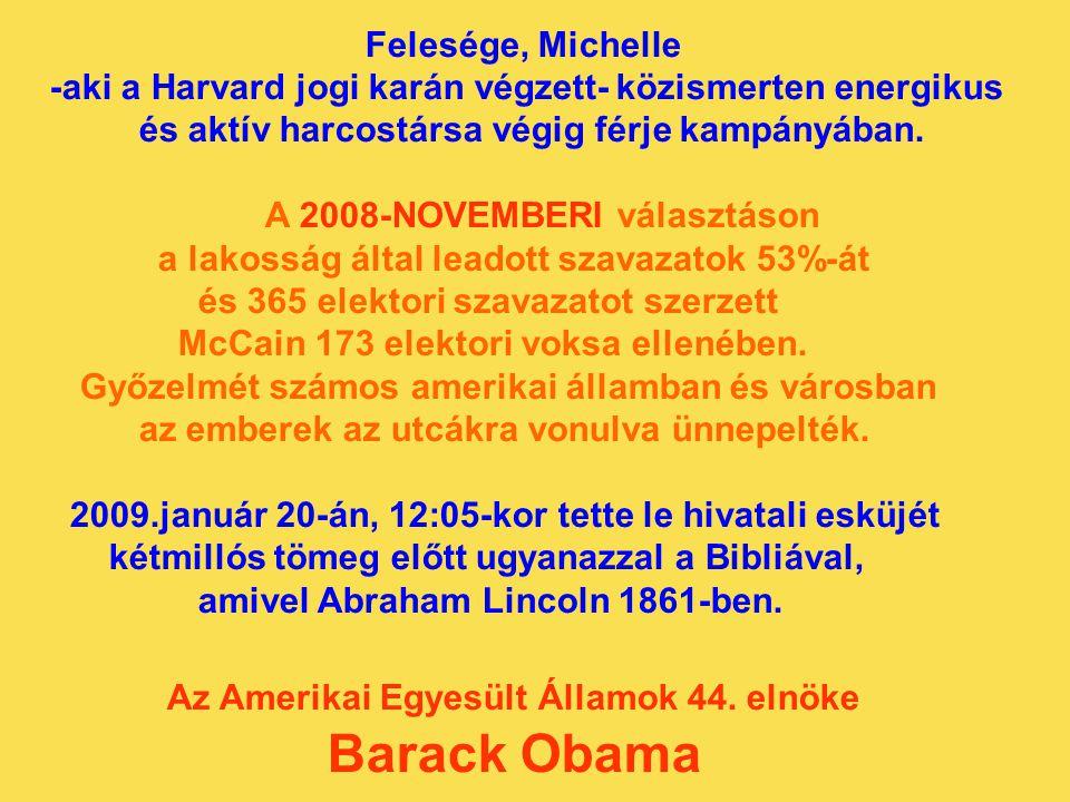 Felesége, Michelle -aki a Harvard jogi karán végzett- közismerten energikus és aktív harcostársa végig férje kampányában. A 2008-NOVEMBERI választáson