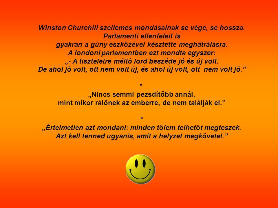Winston Churchill szellemes mondásainak se vége, se hossza. Parlamenti ellenfeleit is gyakran a gúny eszközével késztette meghátrálásra. A londoni par