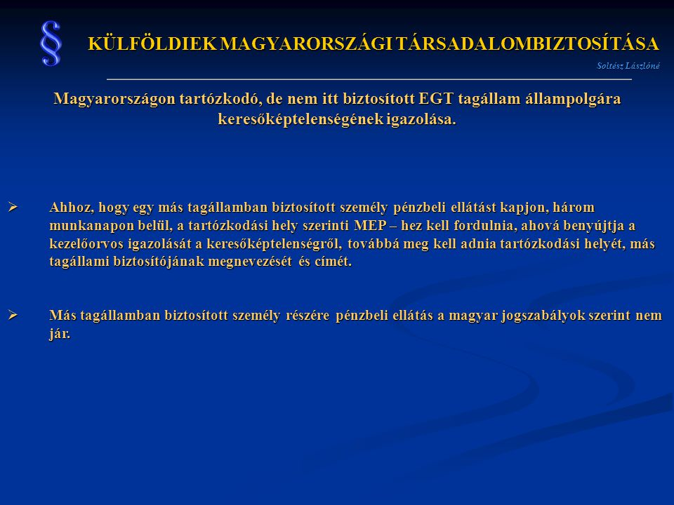 KÜLFÖLDIEK MAGYARORSZÁGI TÁRSADALOMBIZTOSÍTÁSA Soltész Lászlóné Magyarországon tartózkodó, de nem itt biztosított EGT tagállam állampolgára keresőképt