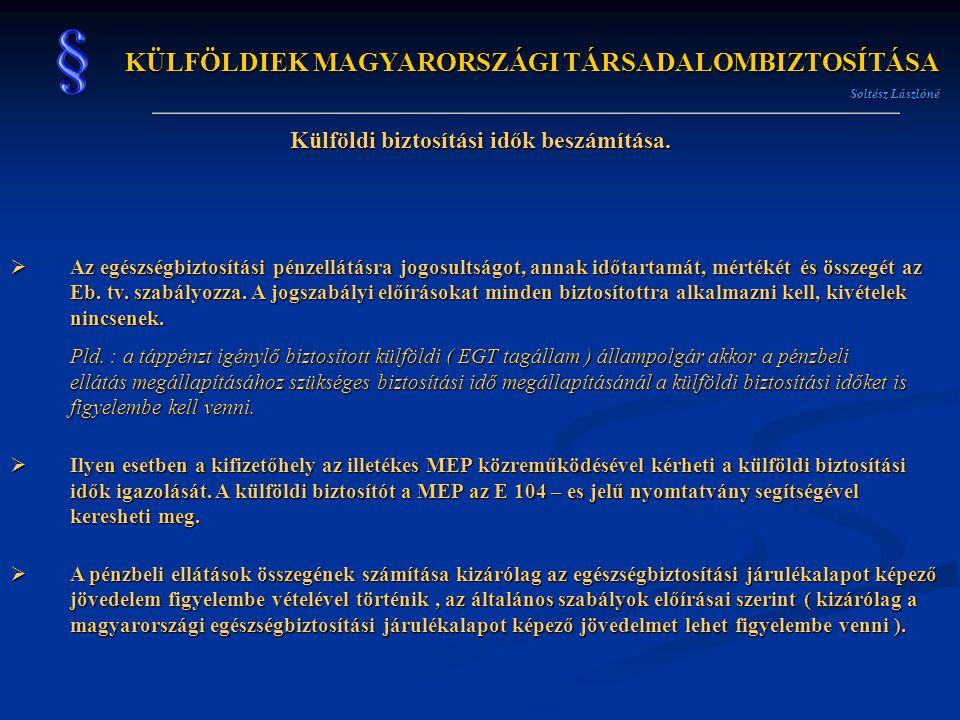 KÜLFÖLDIEK MAGYARORSZÁGI TÁRSADALOMBIZTOSÍTÁSA Soltész Lászlóné Külföldi biztosítási idők beszámítása.  Az egészségbiztosítási pénzellátásra jogosult