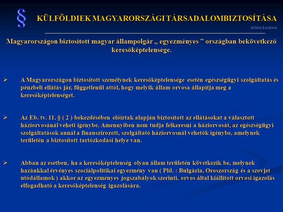 """KÜLFÖLDIEK MAGYARORSZÁGI TÁRSADALOMBIZTOSÍTÁSA Soltész Lászlóné Magyarországon biztosított magyar állampolgár """" egyezményes """" országban bekövetkező ke"""