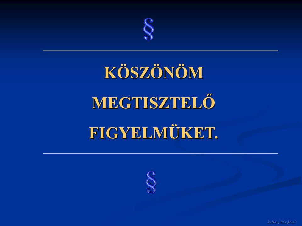 Soltész Lászlóné KÖSZÖNÖM MEGTISZTELŐ FIGYELMÜKET.
