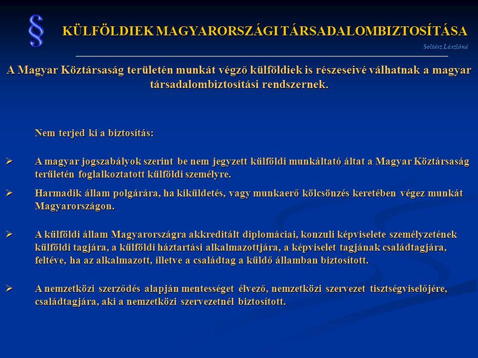 KÜLFÖLDIEK MAGYARORSZÁGI TÁRSADALOMBIZTOSÍTÁSA Soltész Lászlóné A Magyar Köztársaság területén munkát végző külföldiek is részeseivé válhatnak a magya