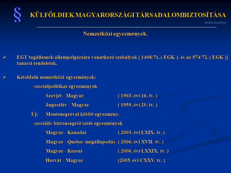 KÜLFÖLDIEK MAGYARORSZÁGI TÁRSADALOMBIZTOSÍTÁSA Soltész Lászlóné Nemzetközi egyezmények.  EGT tagállamok állampolgáraira vonatkozó szabályok [ 1408/71