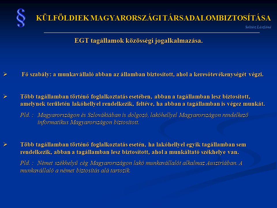 KÜLFÖLDIEK MAGYARORSZÁGI TÁRSADALOMBIZTOSÍTÁSA Soltész Lászlóné EGT tagállamok közösségi jogalkalmazása.  Fő szabály: a munkavállaló abban az államba