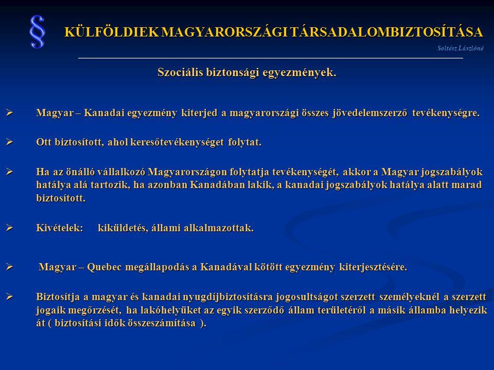 KÜLFÖLDIEK MAGYARORSZÁGI TÁRSADALOMBIZTOSÍTÁSA Soltész Lászlóné Szociális biztonsági egyezmények.  Magyar – Kanadai egyezmény kiterjed a magyarország