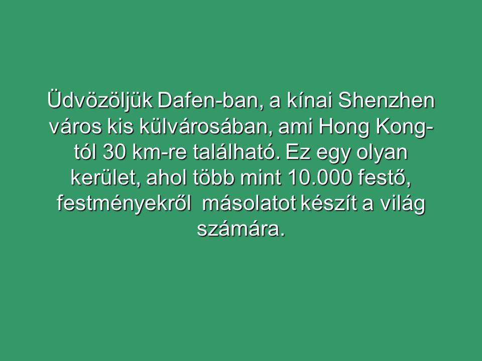 Üdvözöljük Dafen-ban, a kínai Shenzhen város kis külvárosában, ami Hong Kong- tól 30 km-re található.