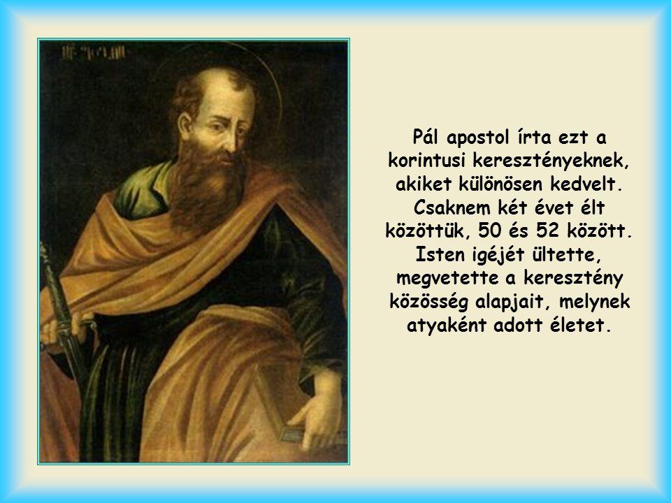 Pál apostol írta ezt a korintusi keresztényeknek, akiket különösen kedvelt.
