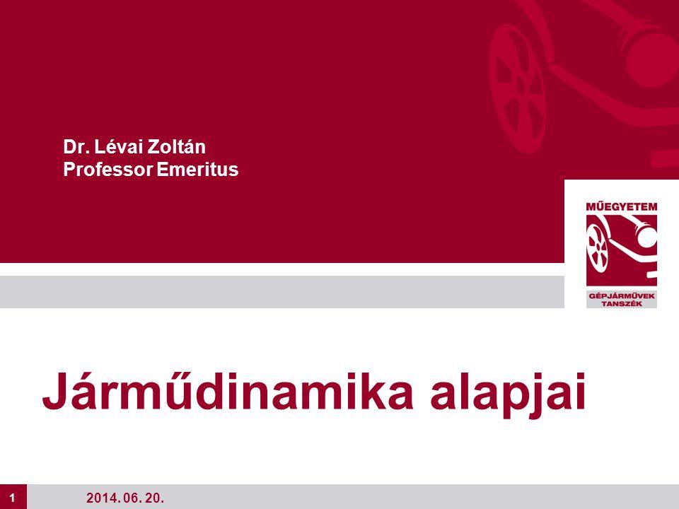 1 Dr. Lévai Zoltán Professor Emeritus 2014. 06. 20. Járműdinamika alapjai