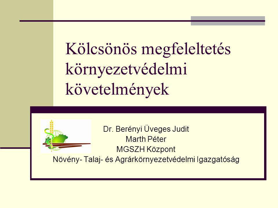 Kölcsönös megfeleltetés környezetvédelmi követelmények Dr. Berényi Üveges Judit Marth Péter MGSZH Központ Növény- Talaj- és Agrárkörnyezetvédelmi Igaz