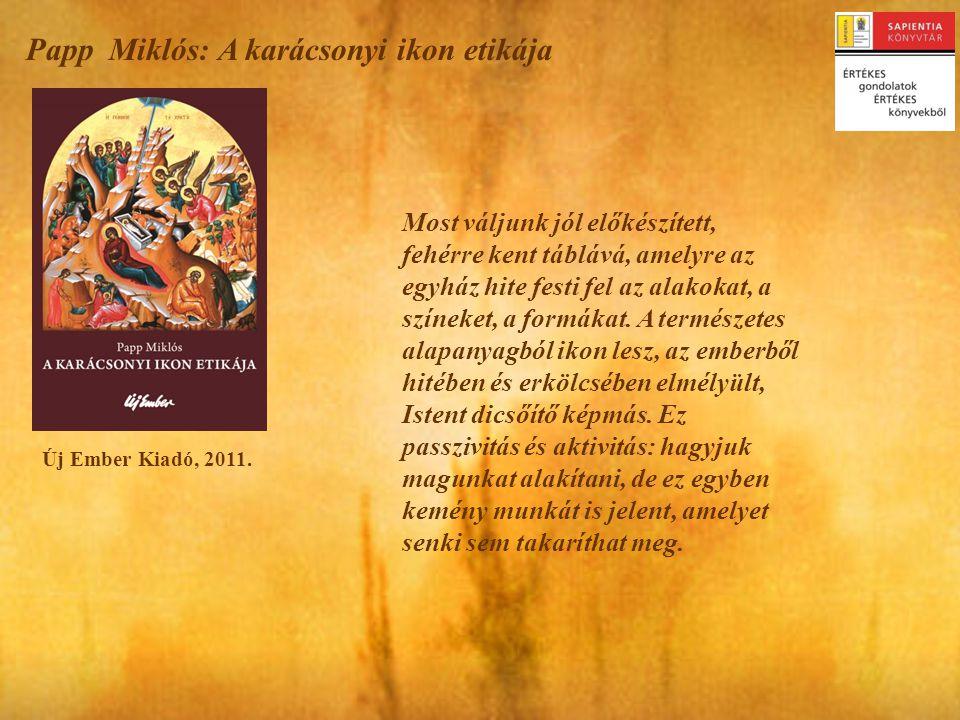 Papp Miklós: A karácsonyi ikon etikája Új Ember Kiadó, 2011.