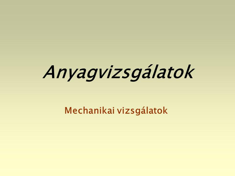Anyagvizsgálatok Mechanikai vizsgálatok