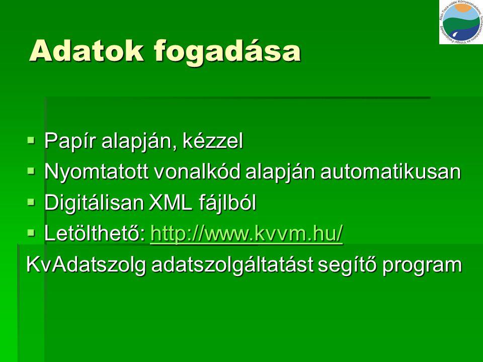 Adatok fogadása  Papír alapján, kézzel  Nyomtatott vonalkód alapján automatikusan  Digitálisan XML fájlból  Letölthető: http://www.kvvm.hu/ http:/
