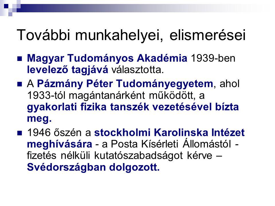 További munkahelyei, elismerései  Magyar Tudományos Akadémia 1939-ben levelező tagjává választotta.