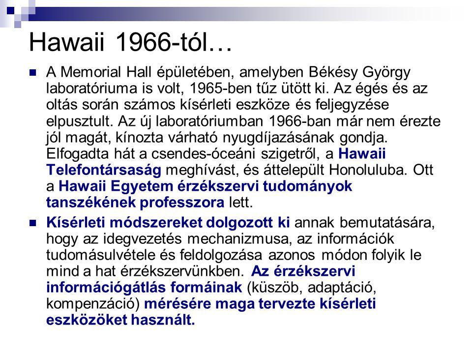 Hawaii 1966-tól…  A Memorial Hall épületében, amelyben Békésy György laboratóriuma is volt, 1965-ben tűz ütött ki.