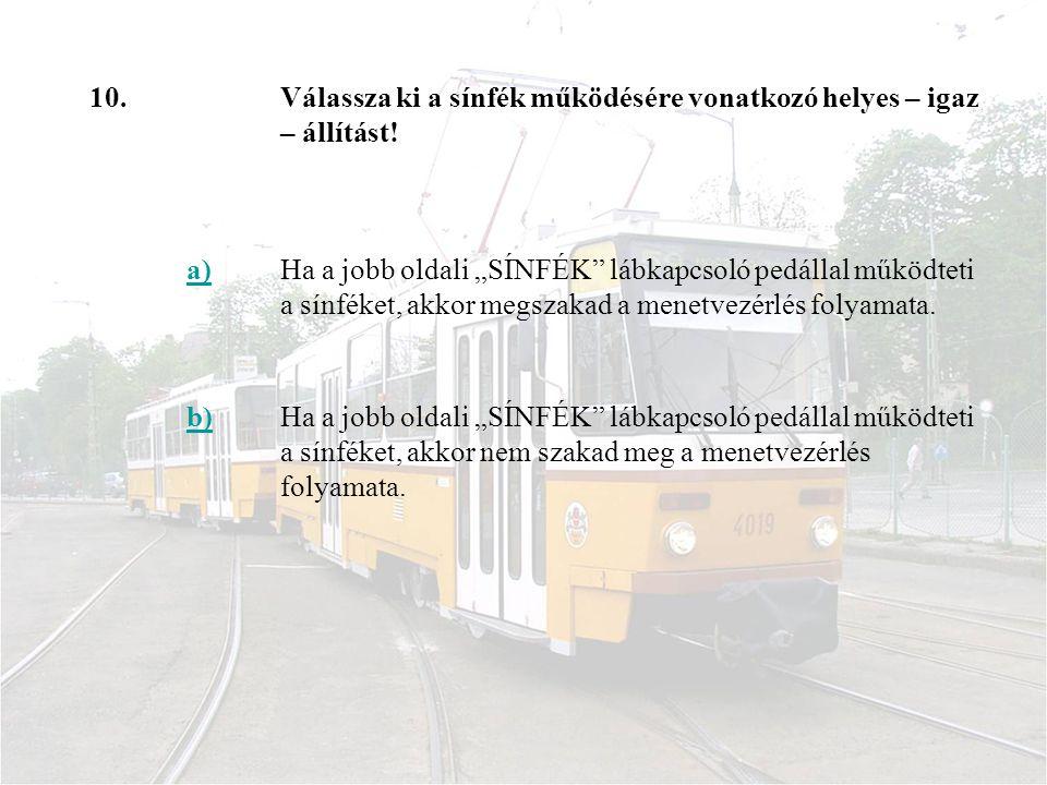 10.Válassza ki a sínfék működésére vonatkozó helyes – igaz – állítást.