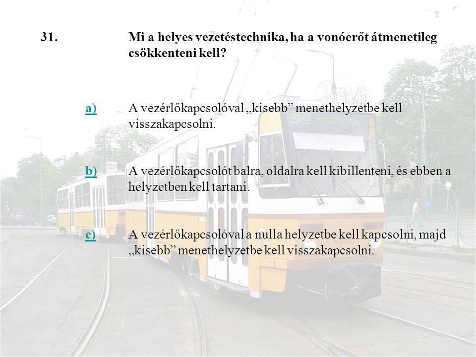 31.Mi a helyes vezetéstechnika, ha a vonóerőt átmenetileg csökkenteni kell.