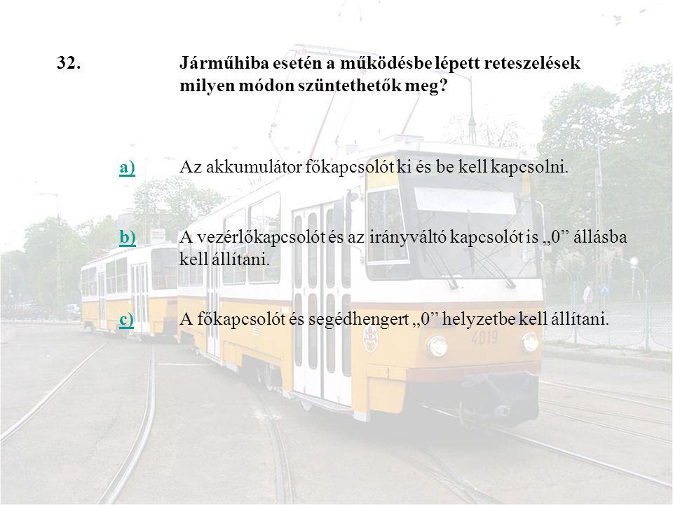 32.Járműhiba esetén a működésbe lépett reteszelések milyen módon szüntethetők meg.