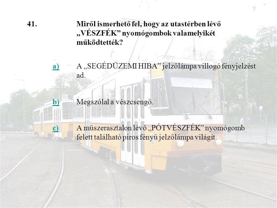 """41.Miről ismerhető fel, hogy az utastérben lévő """"VÉSZFÉK nyomógombok valamelyikét működtették."""