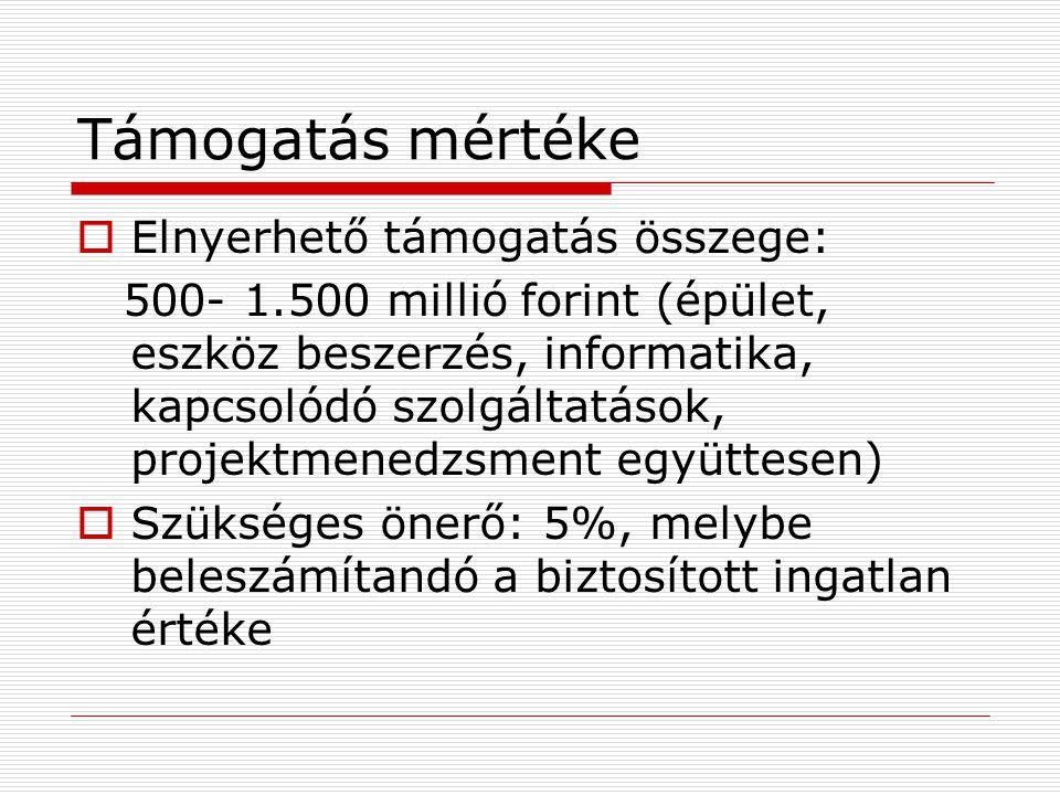 Támogatás mértéke  Elnyerhető támogatás összege: 500- 1.500 millió forint (épület, eszköz beszerzés, informatika, kapcsolódó szolgáltatások, projektm