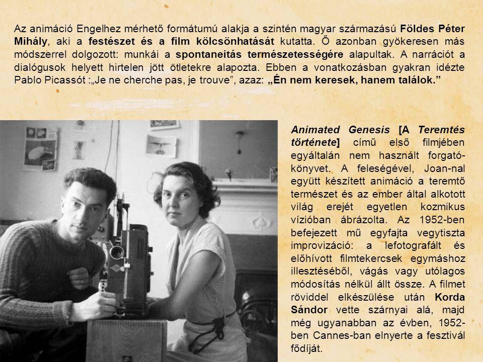 Az animáció Engelhez mérhető formátumú alakja a szintén magyar származású Földes Péter Mihály, aki a festészet és a film kölcsönhatását kutatta. Ő azo