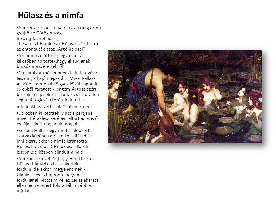 Hülasz és a nimfa • Amikor elkészült a hajó Iaszón maga köré gyűjtötte Görögország hőseit,pl.:Orpheuszt, Thészeuszt,Héraklészt,Hülaszt->ők lettek az a