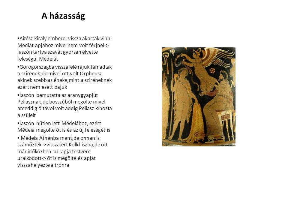 A házasság • Aitész király emberei vissza akarták vinni Médiát apjához mivel nem volt férjnél-> Iaszón tartva szavát gyorsan elvette feleségül Médeiát • Görögországba visszafelé rájuk támadtak a szirének,de mivel ott volt Orpheusz akinek szebb az éneke,mint a sziréneknek ezért nem esett bajuk • Iaszón bemutatta az aranygyapjút Peliasznak,de bosszúból megölte mivel ameddig ő távol volt addig Peliasz kínozta a szüleit • Iaszón hűtlen lett Médeiához, ezért Médeia megölte őt is és az új feleségét is • Médeia Athénba ment,de onnan is száműzték->visszatért Kolkhiszba,de ott már időközben az apja testvére uralkodott-> őt is megölte és apját visszahelyezte a trónra