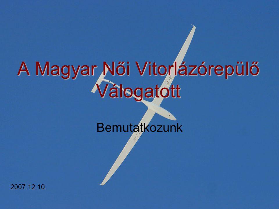 A Magyar Női Vitorlázórepülő Válogatott Bemutatkozunk 2007.12.10.