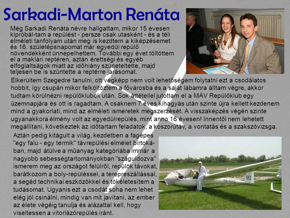 Sarkadi-Marton Renáta Még Sarkadi Renáta névre hallgattam, mikor 15 évesen kipróbál-tam a repülést - persze csak utasként - és a téli elméleti tanfolyam után meg is kezdtem a kiképzésemet és 16.