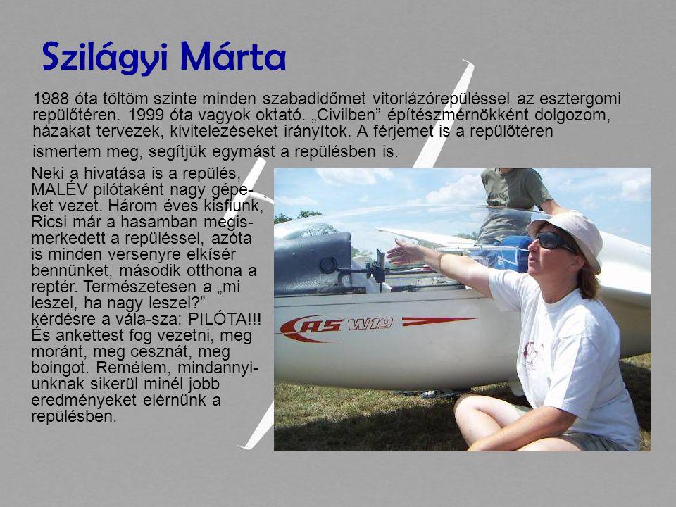 Szilágyi Márta 1988 óta töltöm szinte minden szabadidőmet vitorlázórepüléssel az esztergomi repülőtéren.