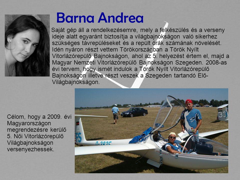 Barna Andrea Saját gép áll a rendelkezésemre, mely a felkészülés és a verseny ideje alatt egyaránt biztosítja a világbajnokságon való sikerhez szükséges távrepüléseket és a repült órák számának növelését.
