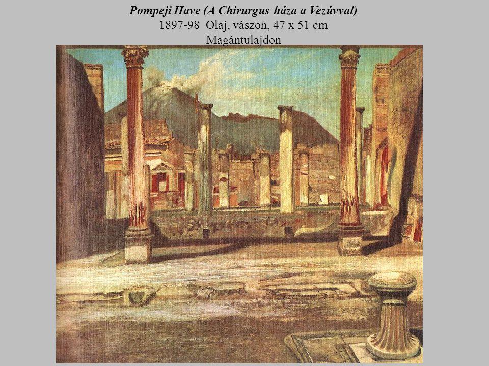 Pompeji Have (A Chirurgus háza a Vezúvval) 1897-98 Olaj, vászon, 47 x 51 cm Magántulajdon