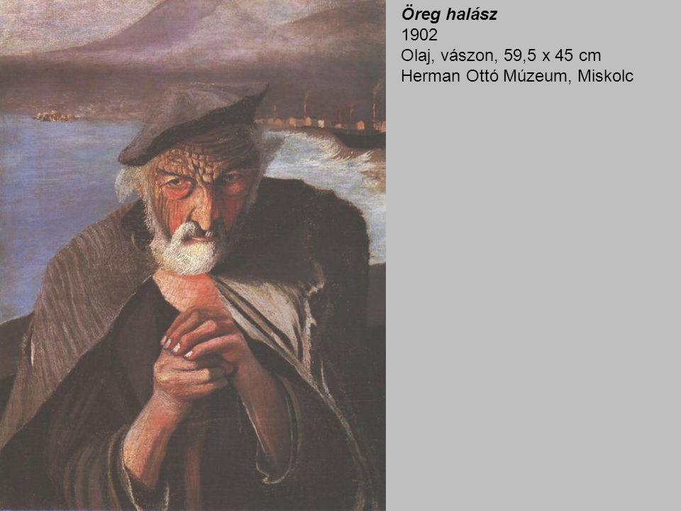 Öreg halász 1902 Olaj, vászon, 59,5 x 45 cm Herman Ottó Múzeum, Miskolc