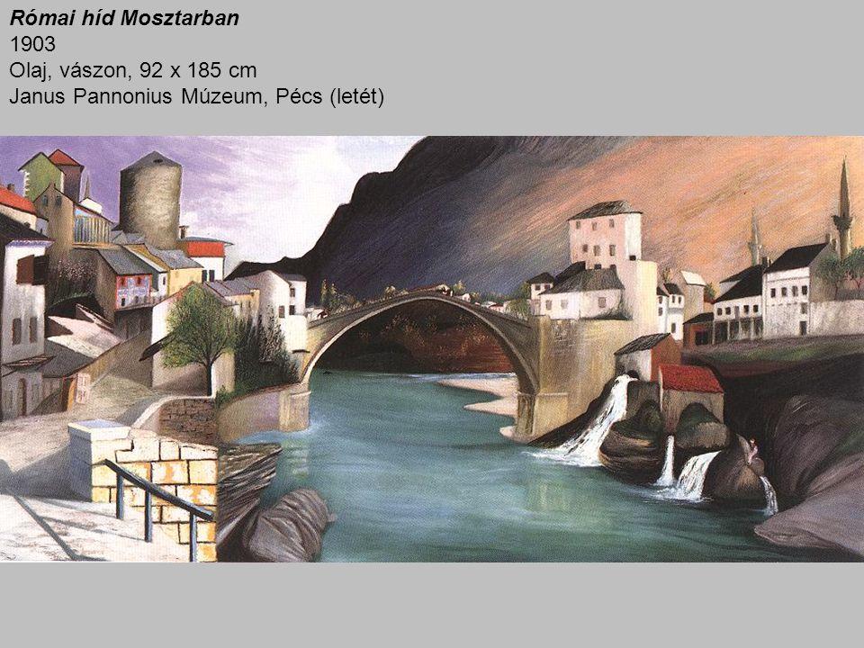 Római híd Mosztarban 1903 Olaj, vászon, 92 x 185 cm Janus Pannonius Múzeum, Pécs (letét)