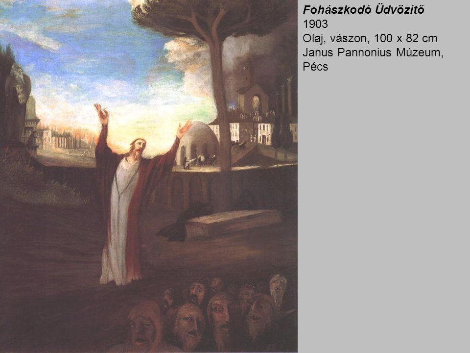 Fohászkodó Üdvözítő 1903 Olaj, vászon, 100 x 82 cm Janus Pannonius Múzeum, Pécs