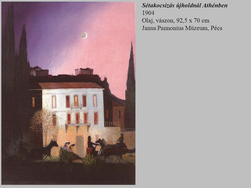 Sétakocsizás újholdnál Athénben 1904 Olaj, vászon, 92,5 x 70 cm Janus Pannonius Múzeum, Pécs