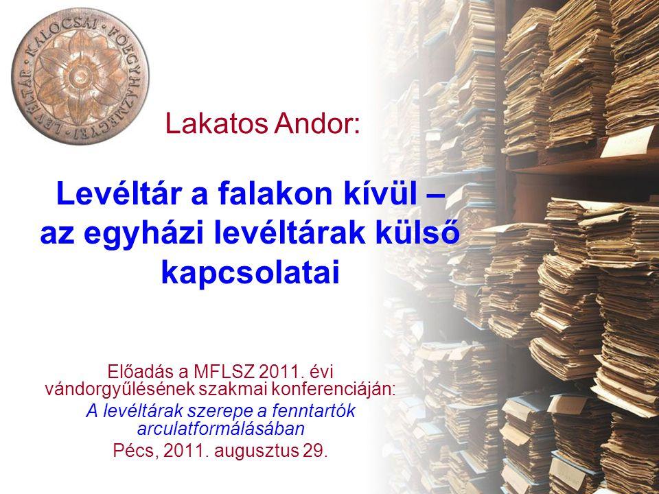 Levéltár a falakon kívül – az egyházi levéltárak külső kapcsolatai Előadás a MFLSZ 2011.