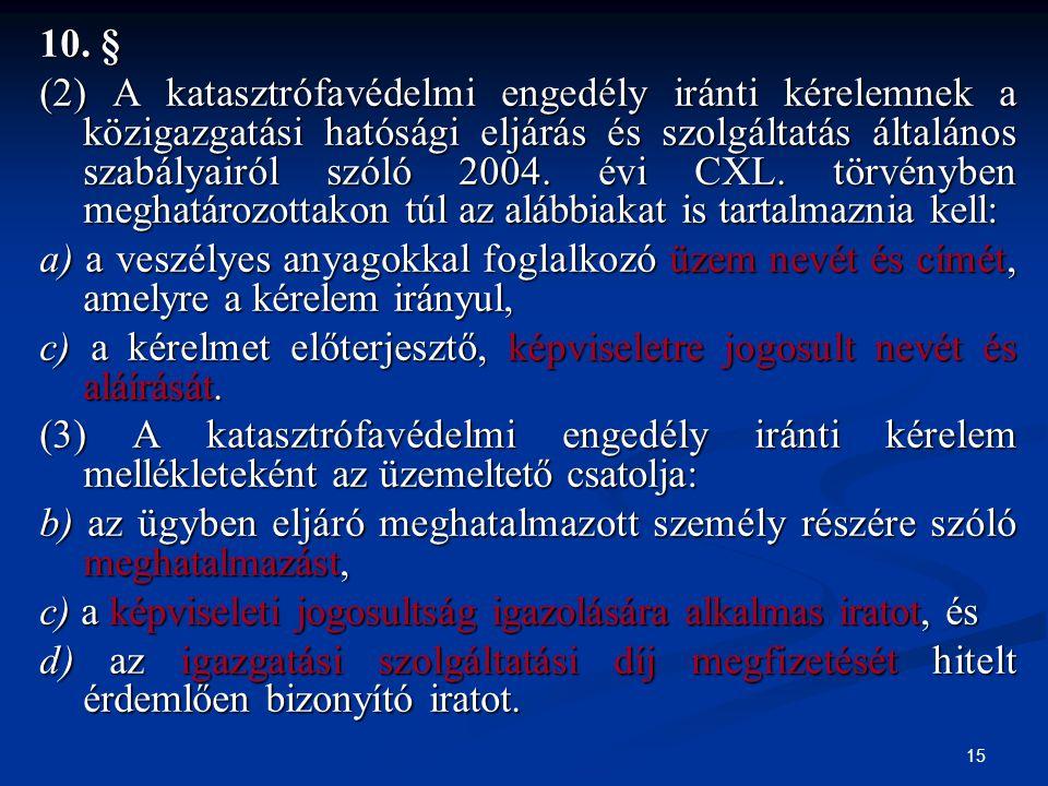 15 10. § (2) A katasztrófavédelmi engedély iránti kérelemnek a közigazgatási hatósági eljárás és szolgáltatás általános szabályairól szóló 2004. évi C