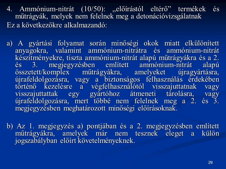 """29 4. Ammónium-nitrát (10/50): """"előírástól eltérő"""" termékek és műtrágyák, melyek nem felelnek meg a detonációvizsgálatnak Ez a következőkre alkalmazan"""