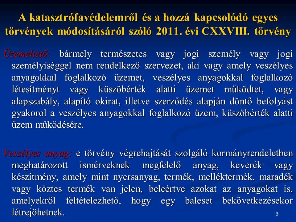 3 A katasztrófavédelemről és a hozzá kapcsolódó egyes törvények módosításáról szóló 2011. évi CXXVIII. törvény Üzemeltető: bármely természetes vagy jo