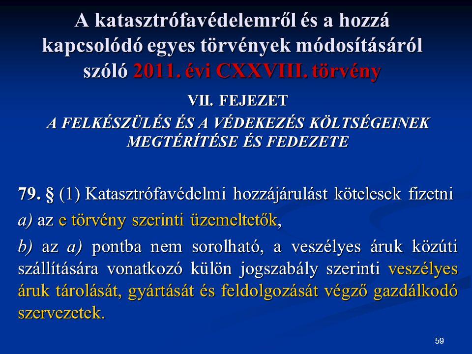59 A katasztrófavédelemről és a hozzá kapcsolódó egyes törvények módosításáról szóló 2011. évi CXXVIII. törvény VII. FEJEZET A FELKÉSZÜLÉS ÉS A VÉDEKE