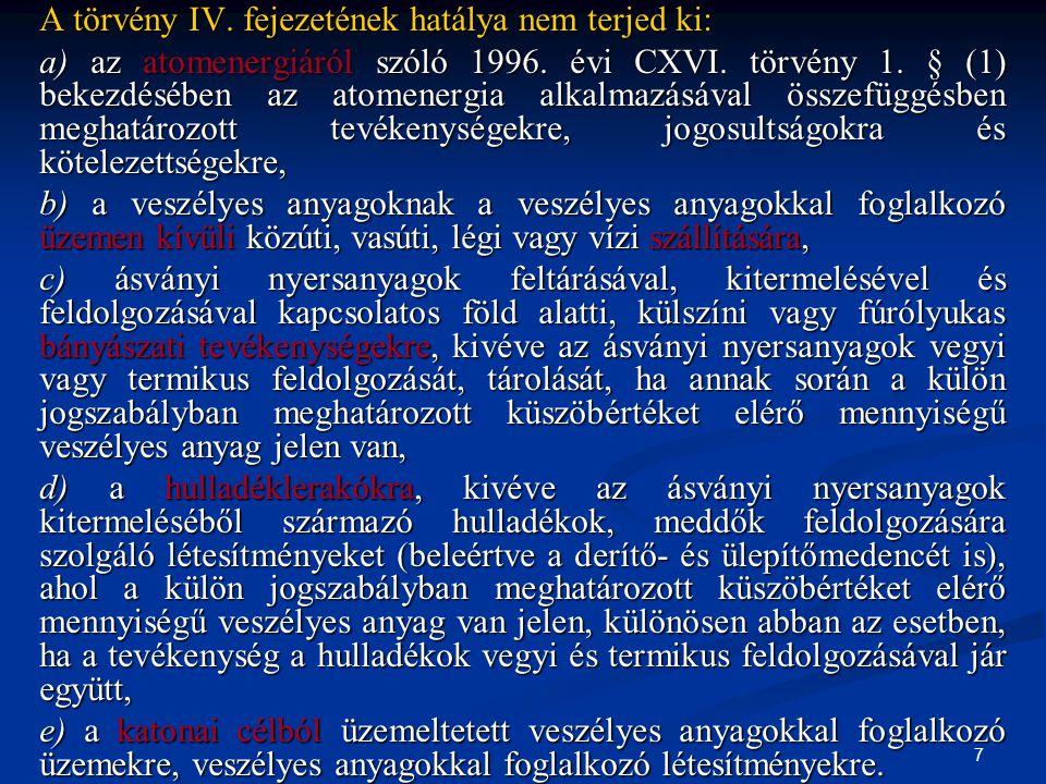 7 A törvény IV. fejezetének hatálya nem terjed ki: a) az atomenergiáról szóló 1996. évi CXVI. törvény 1. § (1) bekezdésében az atomenergia alkalmazásá