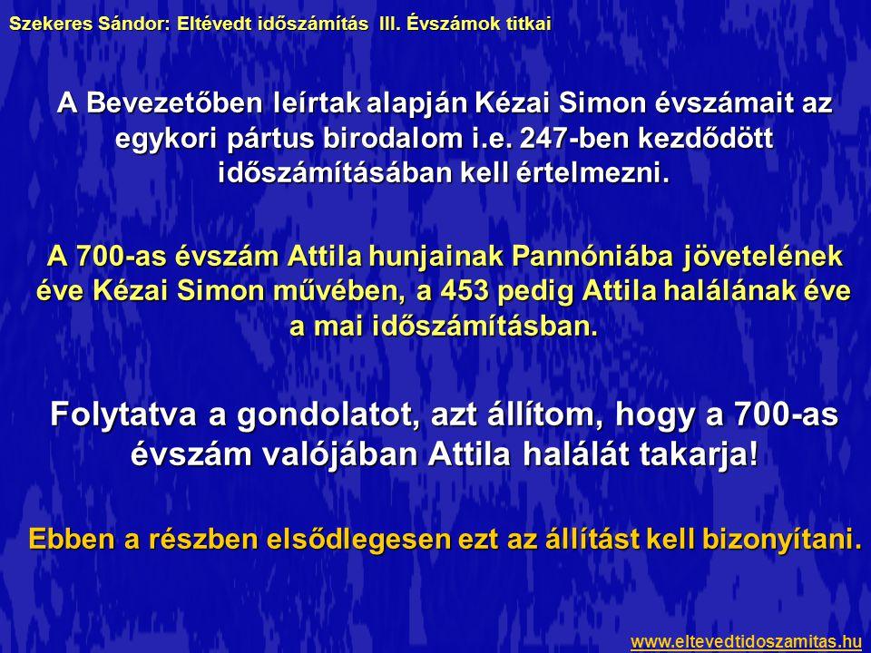 A magyar középkori krónikák és szövegezésük Négy középkori szerző négy krónikáját hívom segítségül annak bizonyításában, hogy Kézai évszámai az arszakida időszámításból származnak, és Attila 700-ban halt meg.