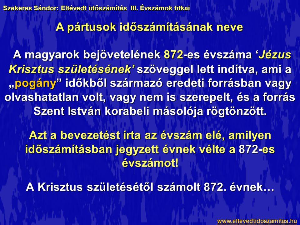 """A magyarok bejövetelének 872-es évszáma 'Jézus Krisztus születésének' szöveggel lett indítva, ami a """"pogány időkből származó eredeti forrásban vagy olvashatatlan volt, vagy nem is szerepelt, és a forrás Szent István korabeli másolója rögtönzött."""
